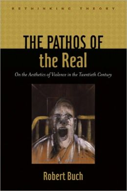 The Pathos of the Real: On the Aesthetics of Violence in the Twentieth Century