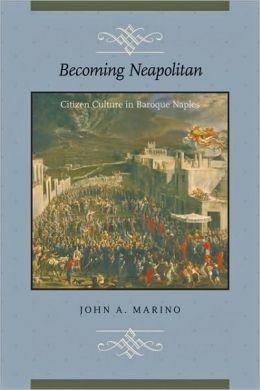 Becoming Neapolitan: Citizen Culture in Baroque Naples