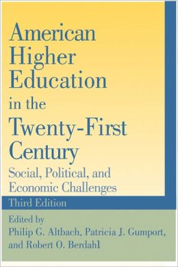 American Higher Education in the Twenty-First Century: Social, Political, and Economic Challenges