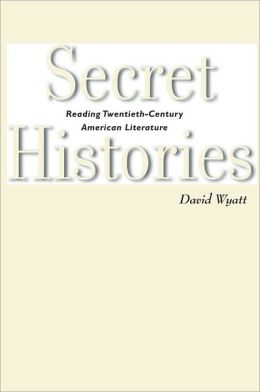 Secret Histories: Reading Twentieth-Century American Literature