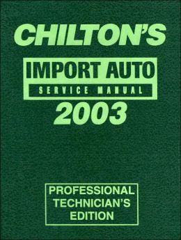 Chilton's Import Service Manual, 1999-2003 - Annual Edition (Chilton Professional Service Manuals) Chilton