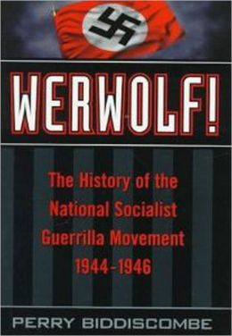 Werwolf!: The History of the National Socialist Guerrilla Movement,1944-1946