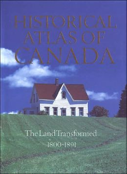 Historical Atlas of Canada: Volume II: The Land Transformed, 1800-1891