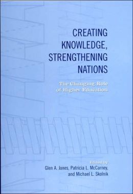 Creating Knowledge, Strengthening Nations: The Changing Role of Higher Education