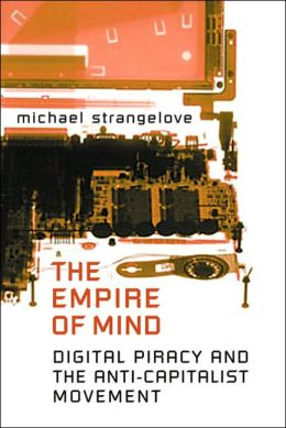 The Empire of Mind: Digital Piracy and the Anti-Capitalist Movement