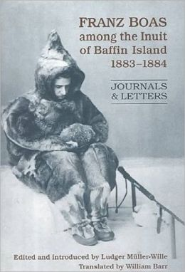 Franz Boas with the Inuit of Baffin Island, 1883-1884: Journals and Letters