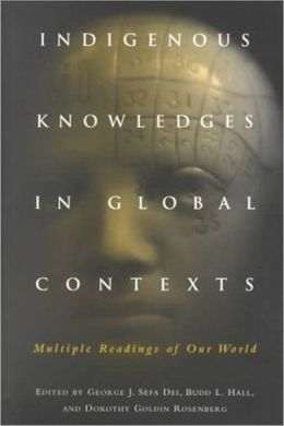 Indigenous Knowledges in Global Contexts: Multiple Readings of Our Worlds
