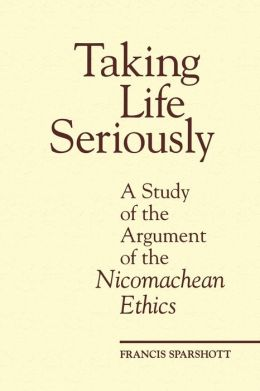 Taking Life Seriously: A Study of the Argument of the Nicomachean Ethics