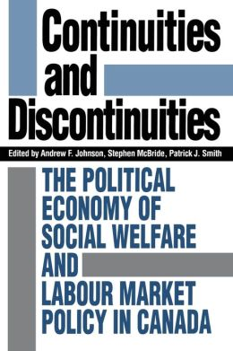 Continuities and Discontinuities: The Political Economy of Social Welfare and Labour Market Policy in Canada