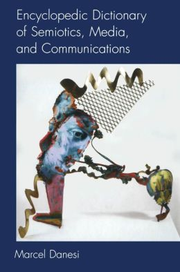 Encyclopedic Dictionary of Semiotics,Media,and Communication