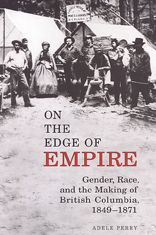 On the Edge of Empire: Gender,Race,and the Making of British Columbia,1849-1871