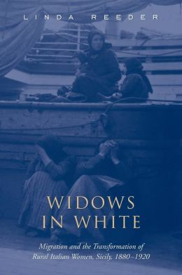 Widows in White: Migration and the Transformation of Rural Women,Sicily,1880-1928
