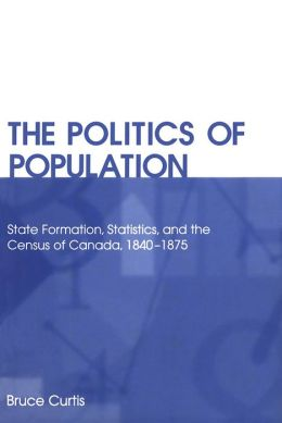 Politics of Population: State Formation, Statistics, and the Census of Canada, 1840-1875
