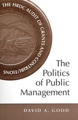 The Politics of Public Management: The HRDC Audit of Grants and Contributions