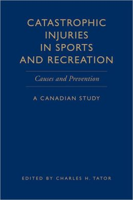 Catastrophic Injuries in Sports and Recreation: Causes and Prevention - A Canadian Study