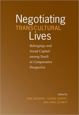 Negotiating Transcultural Lives: Belongings and Social Capital among Youth in Comparative Perspective