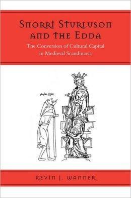 Snorri Sturluson and the Edda: The Conversion of Cultural Capital in Medieval Scandinavia