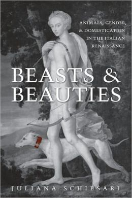 Beasts and Beauties: Animals, Gender, and Domestication in the Italisn Renaissance