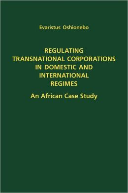 Regulating Transnational Corporations in Domestic and International Regimes: An African Case Study