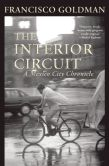 Book Cover Image. Title: The Interior Circuit:  A Mexico City Chronicle, Author: Francisco Goldman