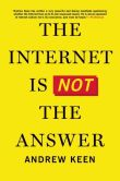 Book Cover Image. Title: The Internet Is Not the Answer, Author: Andrew Keen