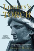 Book Cover Image. Title: Liberty's Torch:  The Great Adventure to Build the Statue of Liberty, Author: Elizabeth Mitchell