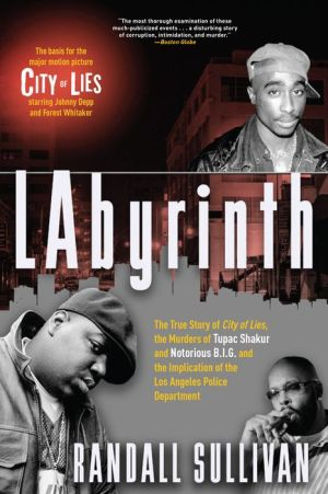 Labyrinth: A Detective Investigates the Murders of Tupac Shakur and Notorious B.I.G., the Implication of Death Row Records' Suge Knight, and the Origins of the Los Angeles Police Scandal