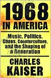 1968 In America : Music, Politics, Chaos, Counterculture and the Shaping of a Generation