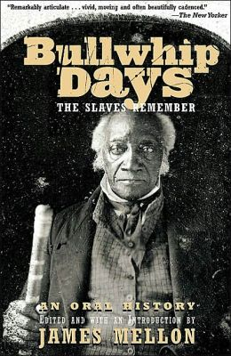 Bullwhip Days: The Slaves Remember - An Oral History