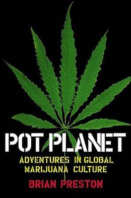 Pot Planet: Adventures in Global Marijuana Culture