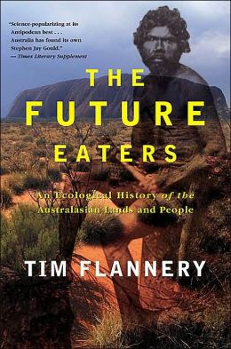 Future Eaters: An Ecological History of the Australasian Lands and People