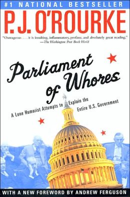 Parliament of Whores: A Lone Humorist Attempts to Explain the Entire U. S. Government