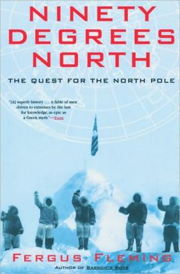 Ninety Degrees North: The Quest for the North Pole