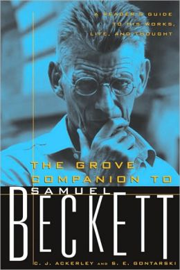 Grove Companion to Samuel Beckett: A Reader's Guide to His Works, Life, and Thought