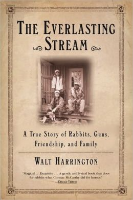 Everlasting Stream: A True Story of Rabbits, Guns, Friendship, and Family