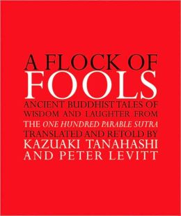 Flock of Fools: Ancient Buddhist Tales of Wisdom and Laughter from the One Hundred Parable Sutra