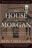 Book Cover Image. Title: The House of Morgan:  An American Banking Dynasty and the Rise of Modern Finance, Author: Ron Chernow