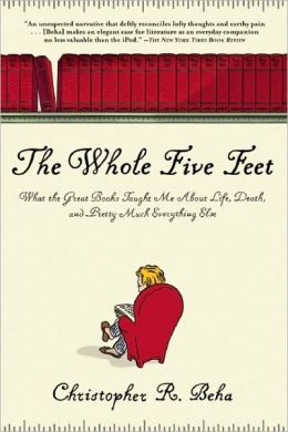 The Whole Five Feet: What the Great Books Taught Me About Life, Death, and Pretty Much Everthing Else