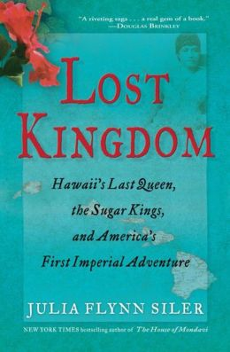 Lost Kingdom: Hawaii's Last Queen, the Sugar Kings, and America's First Imperial Adventure
