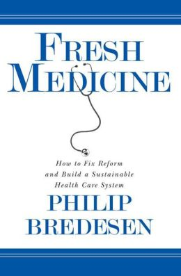 Fresh Medicine: How to Fix Reform and Build a Sustainable Health Care System