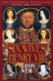 Book Cover Image. Title: The Six Wives of Henry VIII, Author: Alison Weir