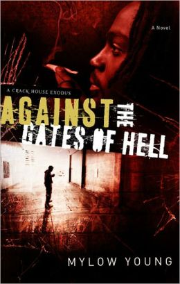 Against the Gates of Hell: A Crack House Exodus Mylow A. Young