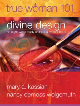 True Woman 101: Divine Design: An Eight-Week Study on Biblical Womanhood