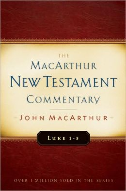 MacArthur New Testament Commentary Luke 1-5