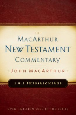 1st and 2nd Thessalonians: The MacArthur New Testament Commentary
