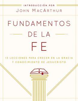 Fundamentos de la Fe (Edicion Estudiantil): 13 Lecciones para Crecer en la Gracia y Conocimiento de Cristo Jesus