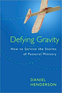 Defying Gravity: How to Survive the Storms of Pastoral Ministry