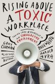 Book Cover Image. Title: Rising Above a Toxic Workplace:  Taking Care of Yourself in an Unhealthy Environment, Author: Gary Chapman