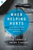 Book Cover Image. Title: When Helping Hurts:  How to Alleviate Poverty Without Hurting the Poor . . . and Yourself, Author: Steve Corbett