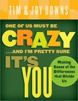 One of Us Must Be Crazy... and I'm Pretty Sure It's You: Making Sense of the Differences That Divide Us